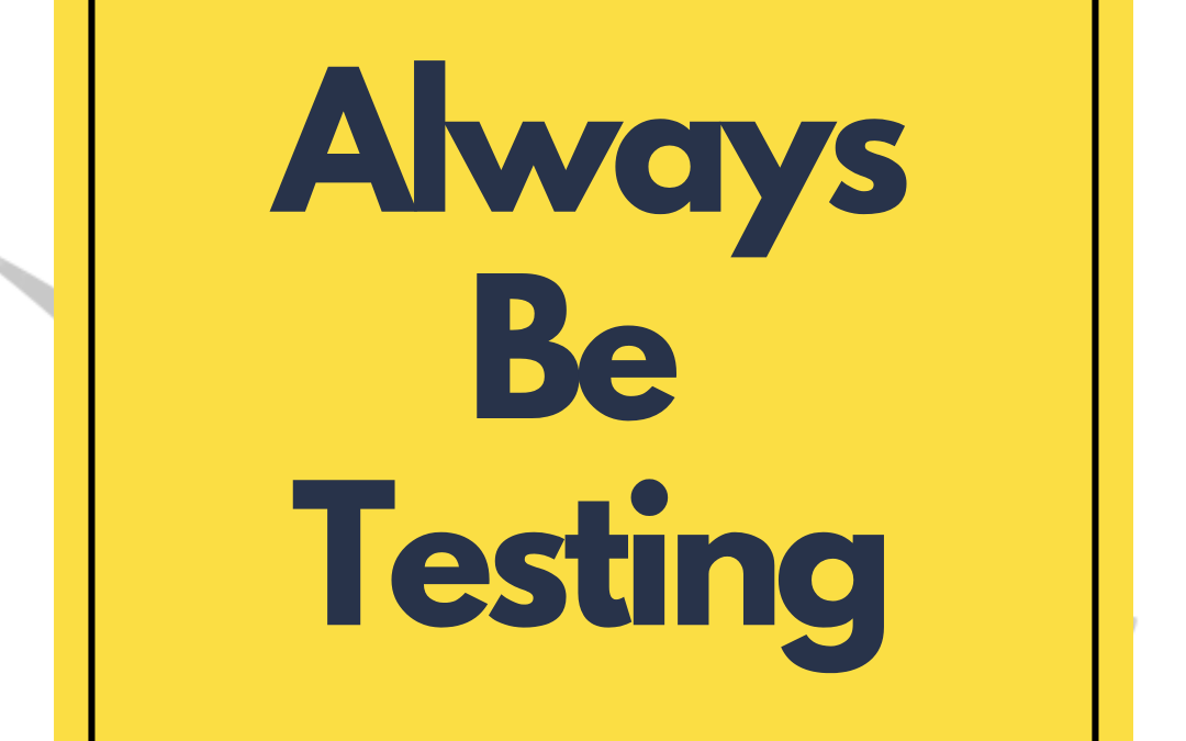 Always Be Testing