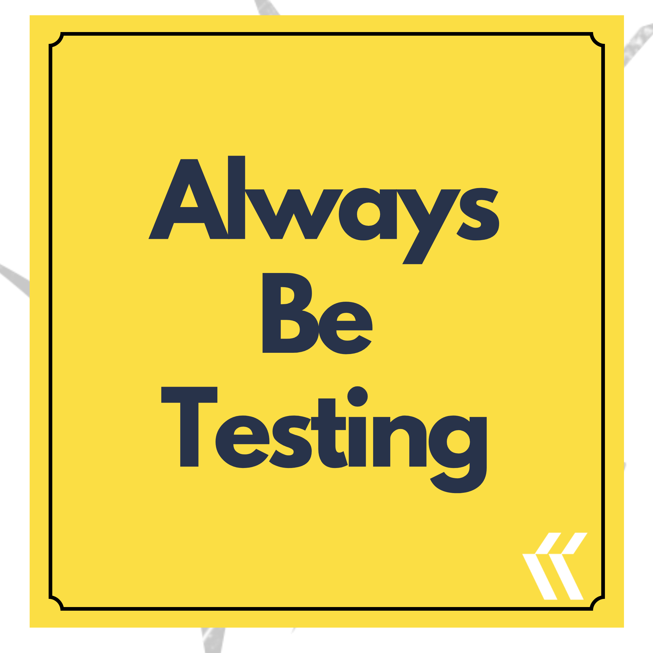 """Always be testing"""
